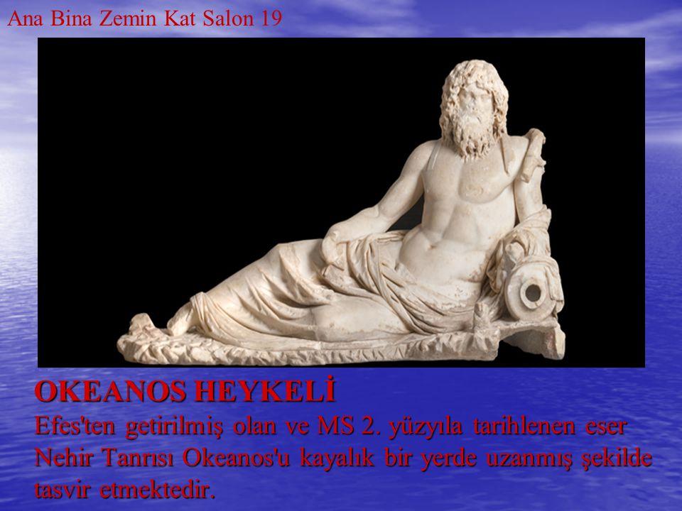 OKEANOS HEYKELİ Efes'ten getirilmiş olan ve MS 2. yüzyıla tarihlenen eser Nehir Tanrısı Okeanos'u kayalık bir yerde uzanmış şekilde tasvir etmektedir.