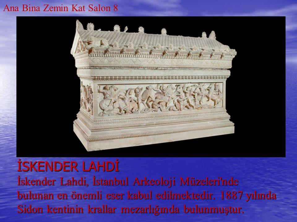 İSKENDER LAHDİ İskender Lahdi, İstanbul Arkeoloji Müzeleri'nde bulunan en önemli eser kabul edilmektedir. 1887 yılında Sidon kentinin krallar mezarlığ
