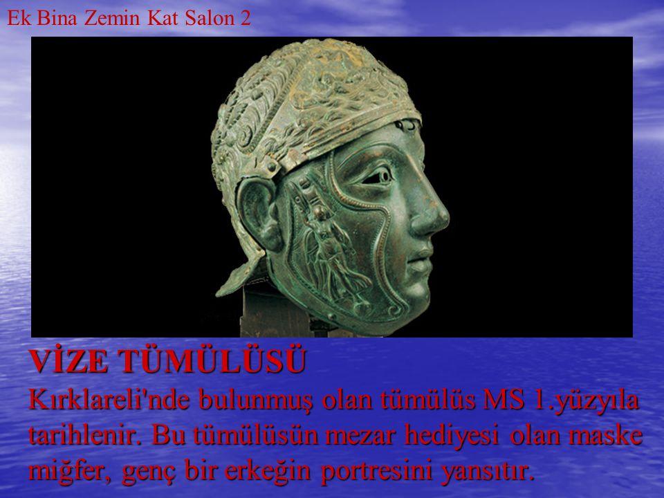 VİZE TÜMÜLÜSÜ Kırklareli'nde bulunmuş olan tümülüs MS 1.yüzyıla tarihlenir. Bu tümülüsün mezar hediyesi olan maske miğfer, genç bir erkeğin portresini