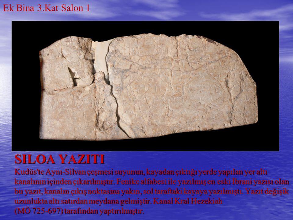 SILOA YAZITI Kudüs'te Aynı-Silvan çeşmesi suyunun, kayadan çıktığı yerde yapılan yer altı kanalının içinden çıkarılmıştır. Fenike alfabesi ile yazılmı