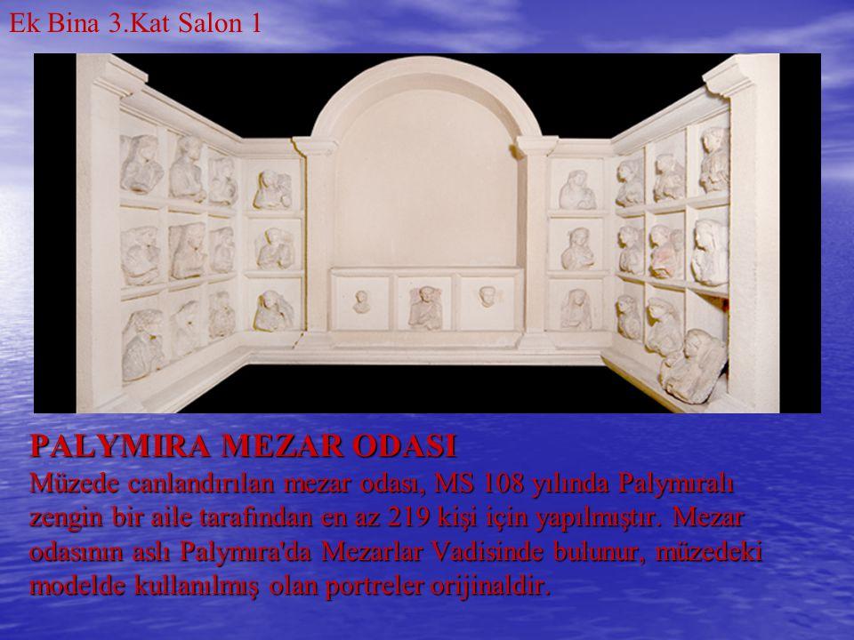 PALYMIRA MEZAR ODASI Müzede canlandırılan mezar odası, MS 108 yılında Palymıralı zengin bir aile tarafından en az 219 kişi için yapılmıştır. Mezar oda