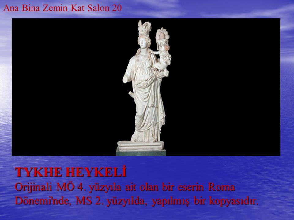 TYKHE HEYKELİ Orijinali MÖ 4. yüzyıla ait olan bir eserin Roma Dönemi'nde, MS 2. yüzyılda, yapılmış bir kopyasıdır. Ana Bina Zemin Kat Salon 20