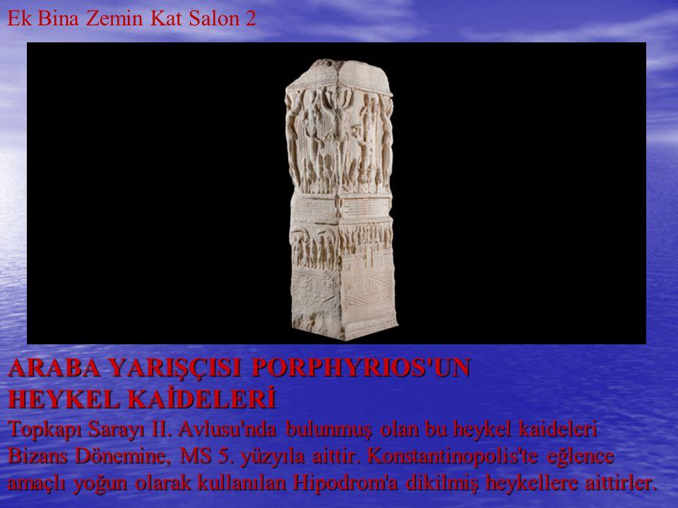 ARABA YARIŞÇISI PORPHYRIOS'UN HEYKEL KAİDELERİ Topkapı Sarayı II. Avlusu'nda bulunmuş olan bu heykel kaideleri Bizans Dönemine, MS 5. yüzyıla aittir.