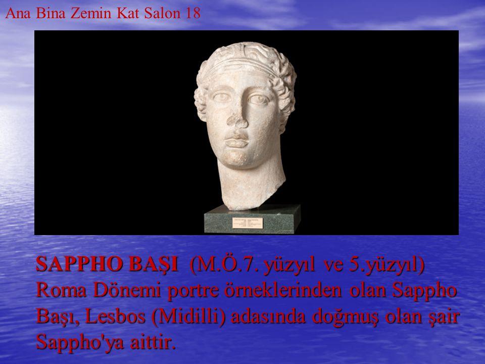 SAPPHO BAŞI (M.Ö.7. yüzyıl ve 5.yüzyıl) Roma Dönemi portre örneklerinden olan Sappho Başı, Lesbos (Midilli) adasında doğmuş olan şair Sappho'ya aittir