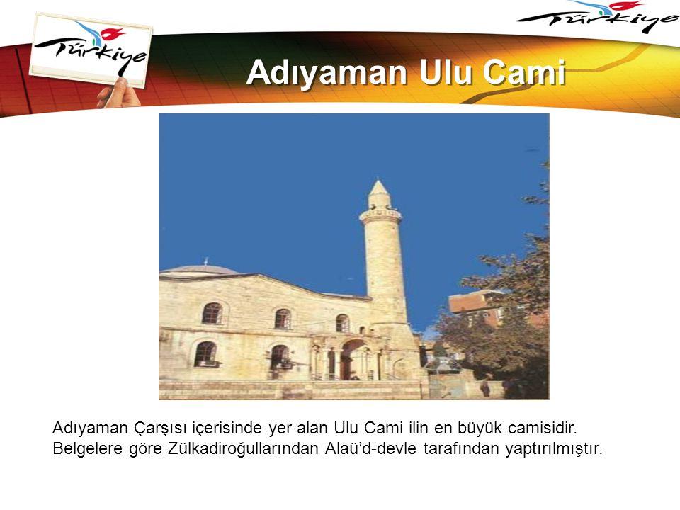 LOGO www.themegallery.com Adıyaman Ulu Cami Adıyaman Çarşısı içerisinde yer alan Ulu Cami ilin en büyük camisidir. Belgelere göre Zülkadiroğullarından