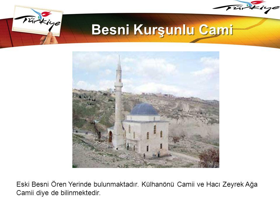 LOGO www.themegallery.com Besni Kurşunlu Cami Eski Besni Ören Yerinde bulunmaktadır. Külhanönü Camii ve Hacı Zeyrek Ağa Camii diye de bilinmektedir.