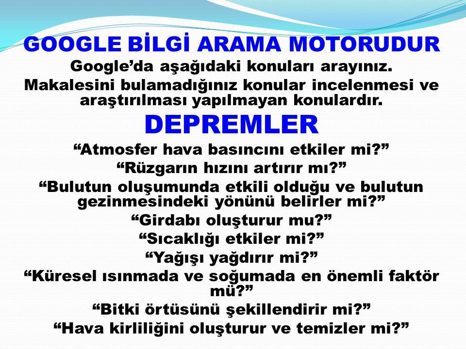 GOOGLE BİLGİ ARAMA MOTORUDUR Google'da aşağıdaki konuları arayınız.