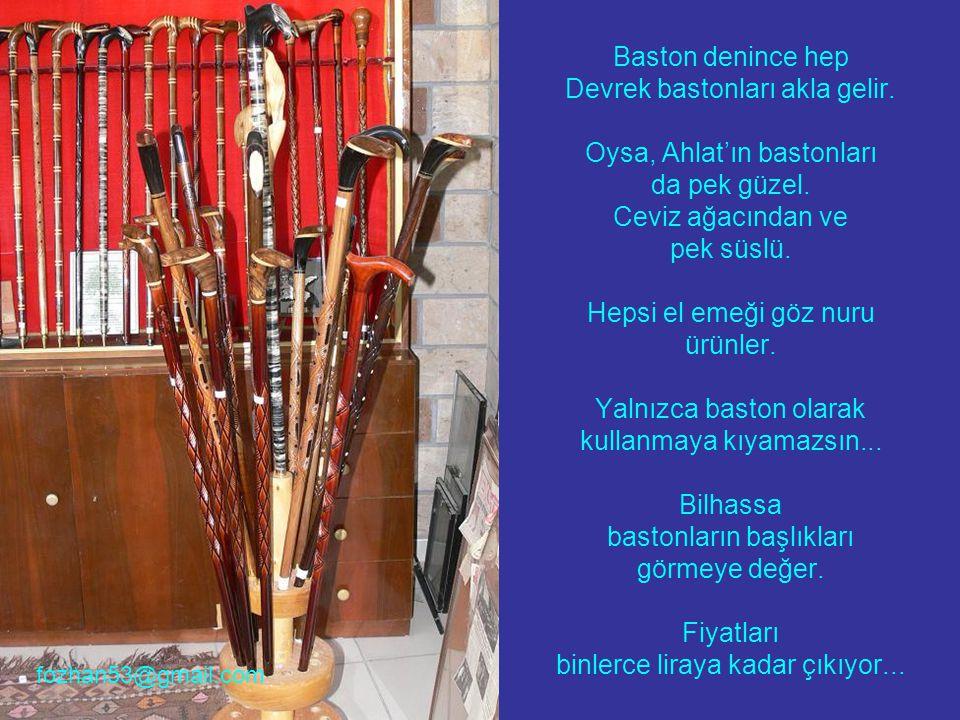 Baston denince hep Devrek bastonları akla gelir. Oysa, Ahlat'ın bastonları da pek güzel.