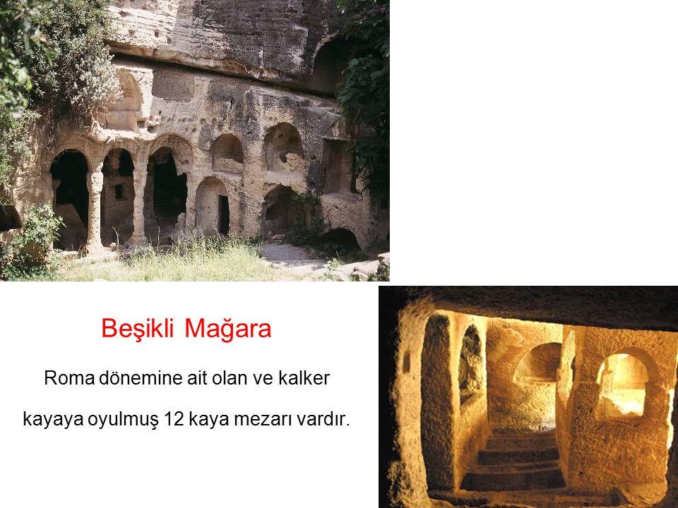 Beşikli Mağara Roma dönemine ait olan ve kalker kayaya oyulmuş 12 kaya mezarı vardır.