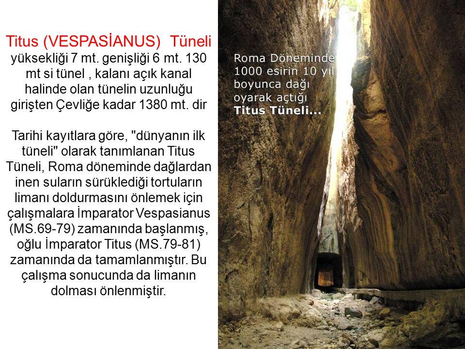 Titus (VESPASİANUS) Tüneli yüksekliği 7 mt. genişliği 6 mt. 130 mt si tünel, kalanı açık kanal halinde olan tünelin uzunluğu girişten Çevliğe kadar 13