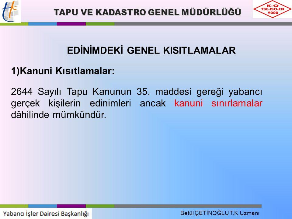 TAPU VE KADASTRO GENEL MÜDÜRLÜĞÜ EDİNİMDEKİ GENEL KISITLAMALAR 1)Kanuni Kısıtlamalar: 2644 Sayılı Tapu Kanunun 35.