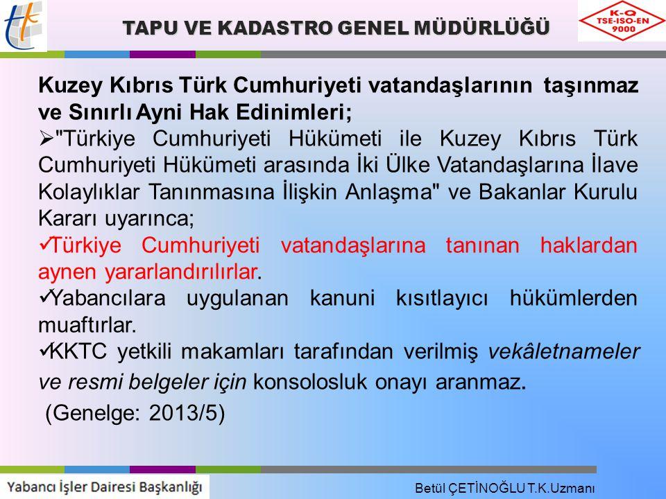 TAPU VE KADASTRO GENEL MÜDÜRLÜĞÜ Kuzey Kıbrıs Türk Cumhuriyeti vatandaşlarının taşınmaz ve Sınırlı Ayni Hak Edinimleri;  Türkiye Cumhuriyeti Hükümeti ile Kuzey Kıbrıs Türk Cumhuriyeti Hükümeti arasında İki Ülke Vatandaşlarına İlave Kolaylıklar Tanınmasına İlişkin Anlaşma ve Bakanlar Kurulu Kararı uyarınca; Türkiye Cumhuriyeti vatandaşlarına tanınan haklardan aynen yararlandırılırlar.