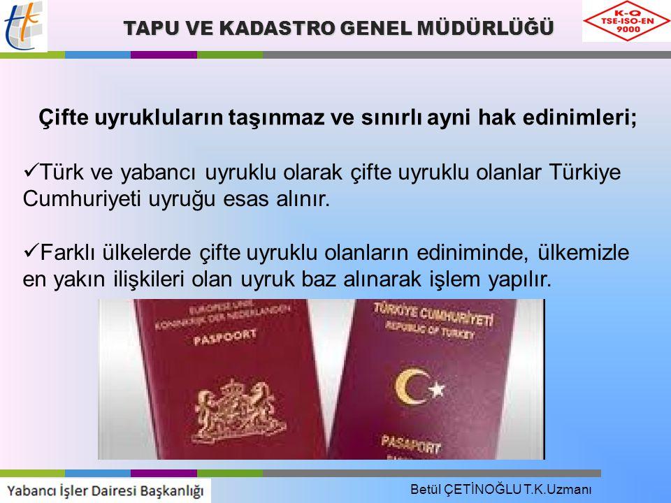 TAPU VE KADASTRO GENEL MÜDÜRLÜĞÜ Çifte uyrukluların taşınmaz ve sınırlı ayni hak edinimleri; Türk ve yabancı uyruklu olarak çifte uyruklu olanlar Türkiye Cumhuriyeti uyruğu esas alınır.
