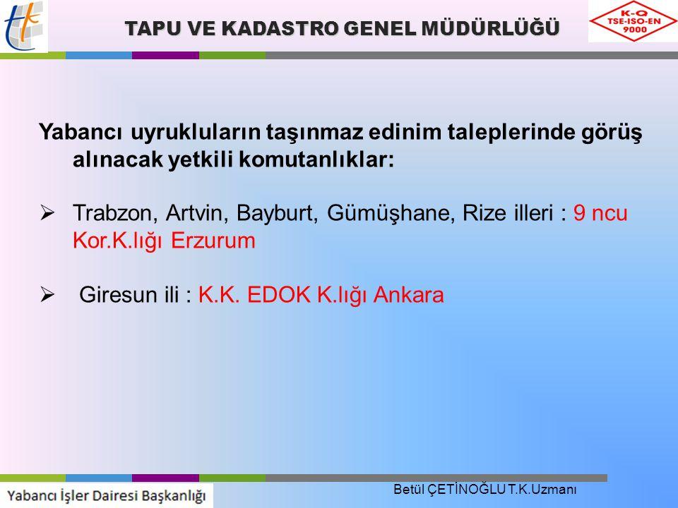 TAPU VE KADASTRO GENEL MÜDÜRLÜĞÜ Yabancı uyrukluların taşınmaz edinim taleplerinde görüş alınacak yetkili komutanlıklar:  Trabzon, Artvin, Bayburt, G