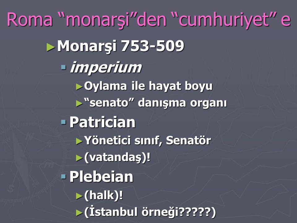 """Roma """"monarşi""""den """"cumhuriyet"""" e ► Monarşi 753-509  imperium ► Oylama ile hayat boyu ► """"senato"""" danışma organı  Patrician ► Yönetici sınıf, Senatör"""
