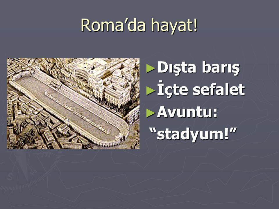 """Roma'da hayat! ► Dışta barış ► İçte sefalet ► Avuntu: """"stadyum!"""" """"stadyum!"""""""