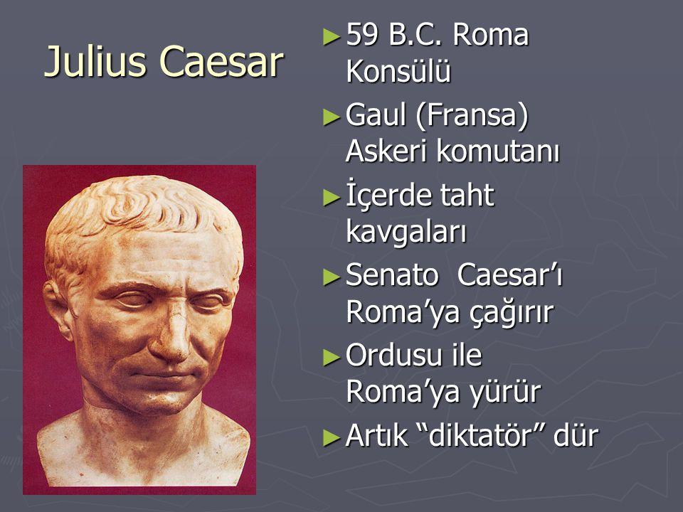 Julius Caesar ► 59 B.C. Roma Konsülü ► Gaul (Fransa) Askeri komutanı ► İçerde taht kavgaları ► Senato Caesar'ı Roma'ya çağırır ► Ordusu ile Roma'ya yü