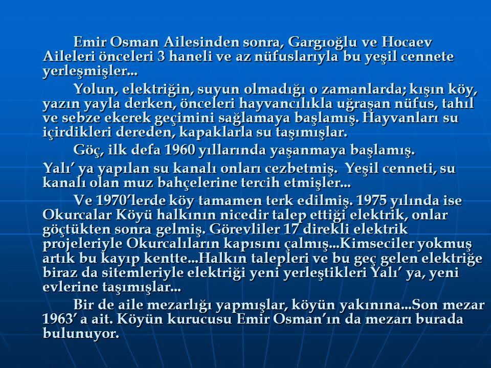 Emir Osman Ailesinden sonra, Gargıoğlu ve Hocaev Aileleri önceleri 3 haneli ve az nüfuslarıyla bu yeşil cennete yerleşmişler... Yolun, elektriğin, suy