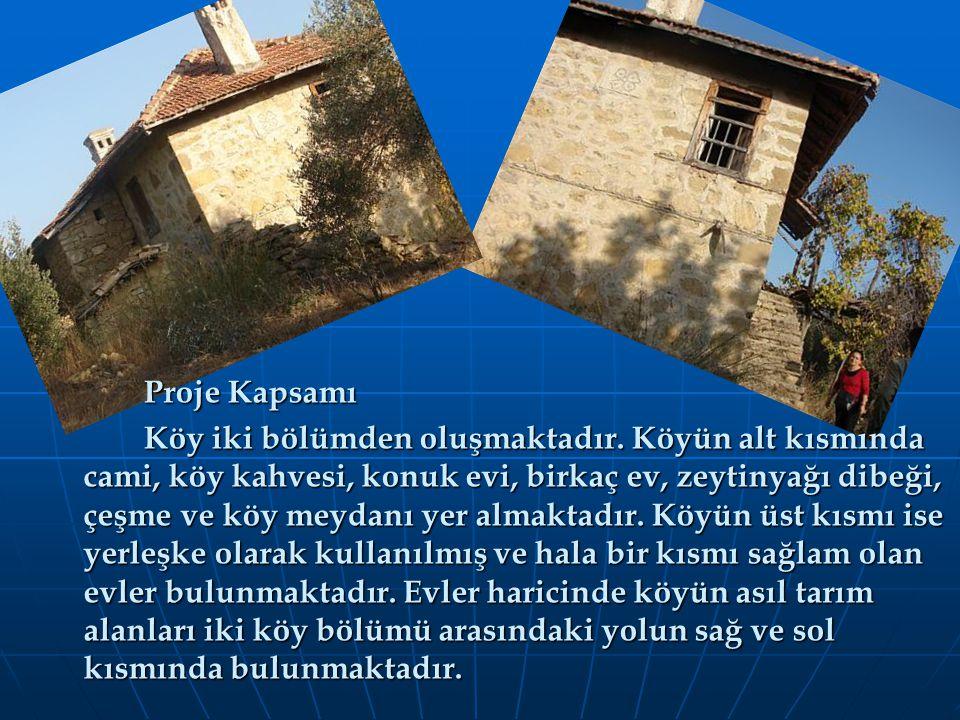 Proje Kapsamı Köy iki bölümden oluşmaktadır. Köyün alt kısmında cami, köy kahvesi, konuk evi, birkaç ev, zeytinyağı dibeği, çeşme ve köy meydanı yer a