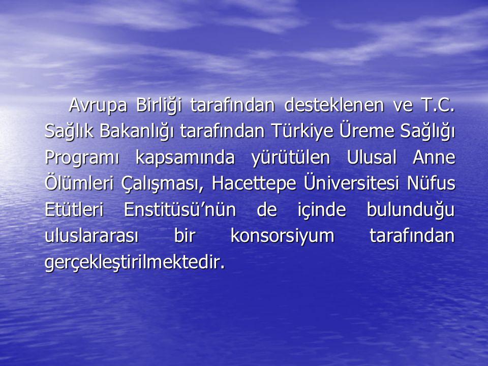 Avrupa Birliği tarafından desteklenen ve T.C. Sağlık Bakanlığı tarafından Türkiye Üreme Sağlığı Programı kapsamında yürütülen Ulusal Anne Ölümleri Çal