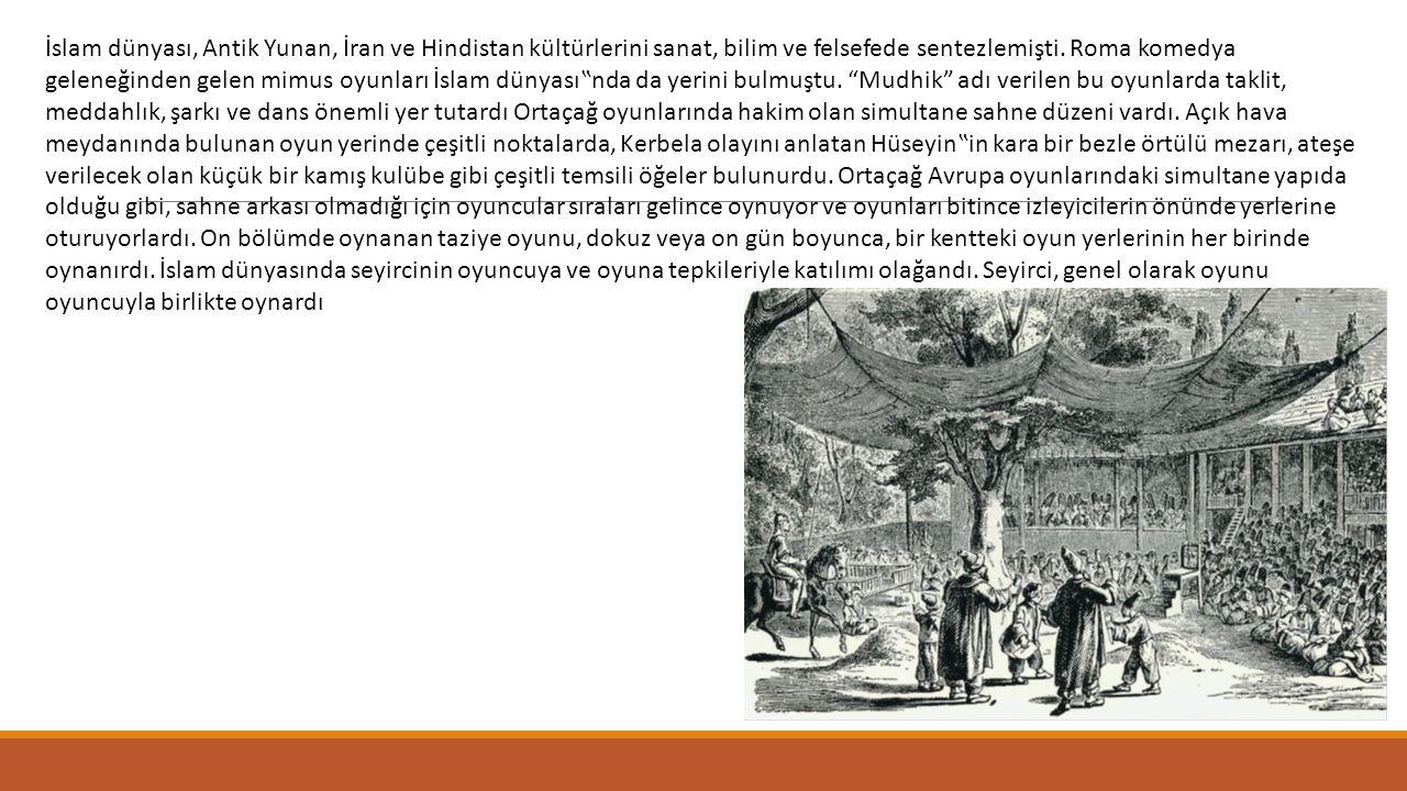 İslam dünyası, Antik Yunan, İran ve Hindistan kültürlerini sanat, bilim ve felsefede sentezlemişti. Roma komedya geleneğinden gelen mimus oyunları İsl