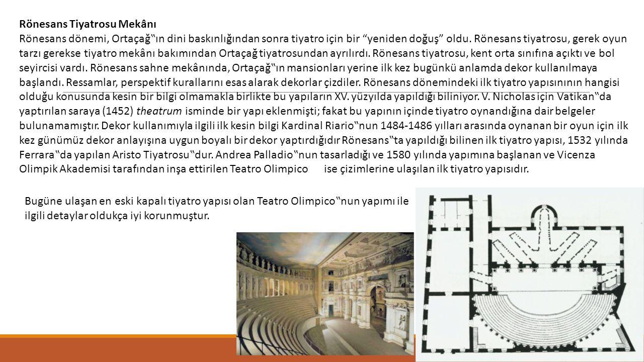 """Rönesans Tiyatrosu Mekânı Rönesans dönemi, Ortaçağ""""ın dini baskınlığından sonra tiyatro için bir """"yeniden doğuş"""" oldu. Rönesans tiyatrosu, gerek oyun"""