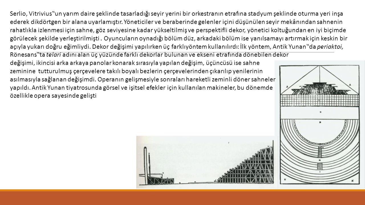 """Serlio, Vitrivius""""un yarım daire şeklinde tasarladığı seyir yerini bir orkestranın etrafına stadyum şeklinde oturma yeri inşa ederek dikdörtgen bir al"""