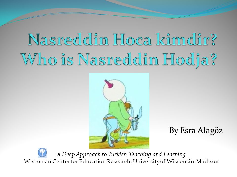 By Esra Alagöz A Deep Approach to Turkish Teaching and Learning Wisconsin Center for Education Research, University of Wisconsin-Madison