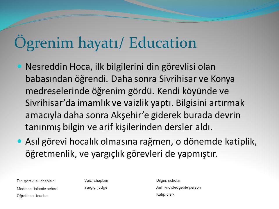 Ögrenim hayatı/ Education Nesreddin Hoca, ilk bilgilerini din görevlisi olan babasından öğrendi.