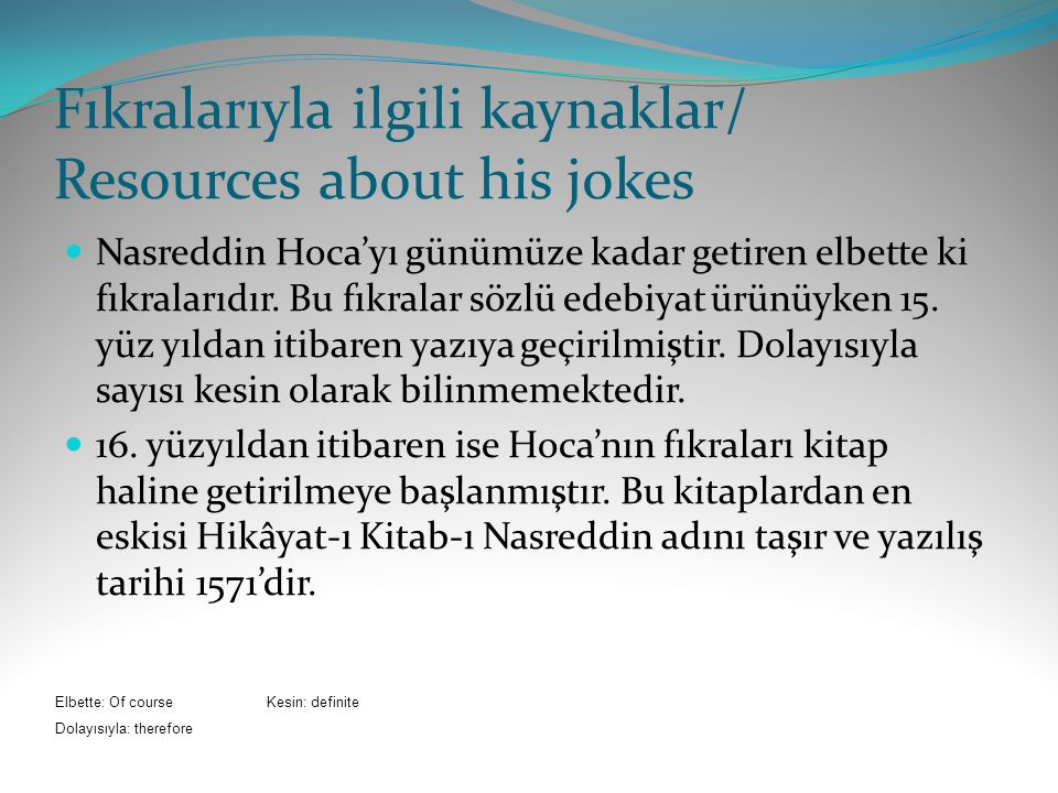 Fıkralarıyla ilgili kaynaklar/ Resources about his jokes Nasreddin Hoca'yı günümüze kadar getiren elbette ki fıkralarıdır.