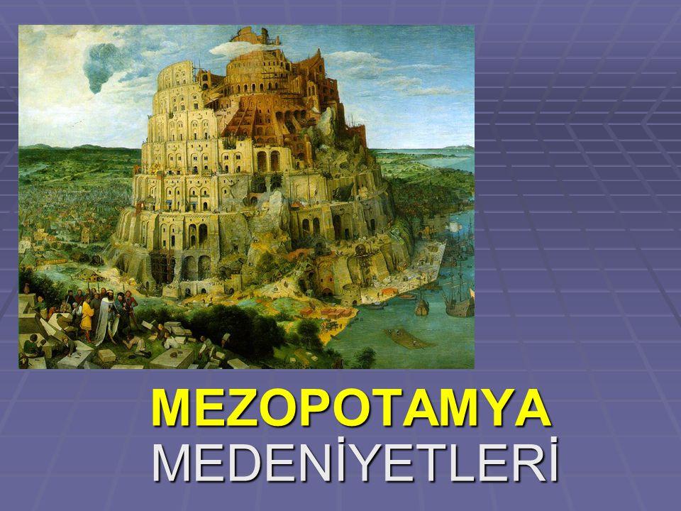 MEZOPOTAMYA MEDENİYETLERİ MEZOPOTAMYA MEDENİYETLERİ
