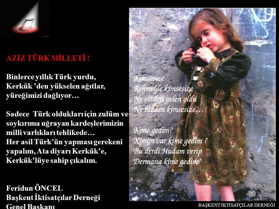 AZİZ TÜRK MİLLETİ ! Binlerce yıllık Türk yurdu, Kerkük 'den yükselen ağıtlar, yüreğimizi dağlıyor… Sadece Türk oldukları için zulüm ve soykırıma uğray
