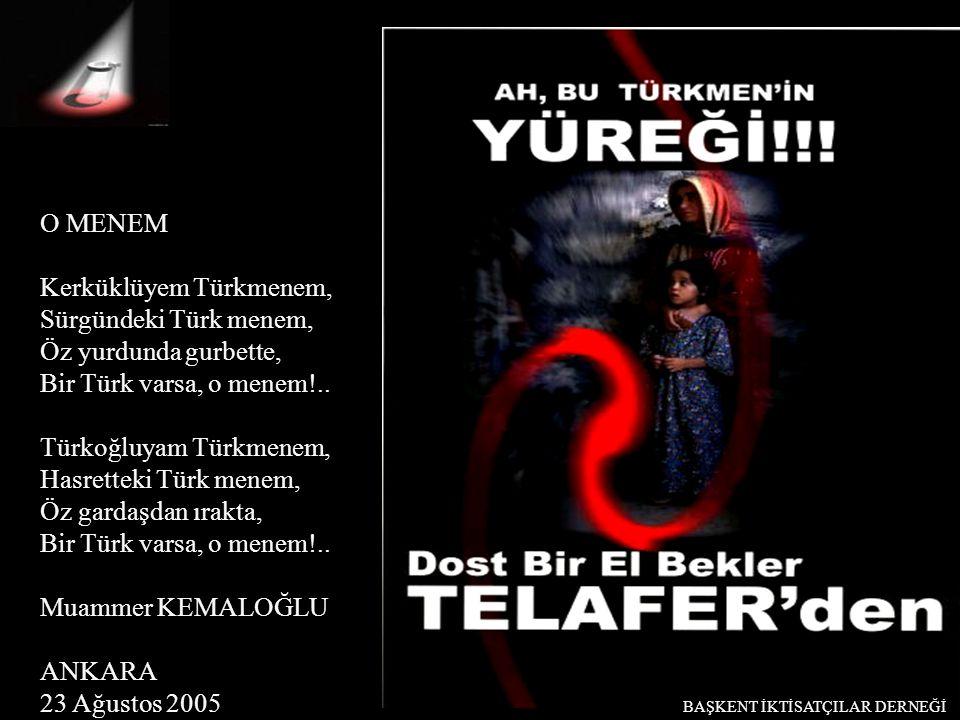 O MENEM Kerküklüyem Türkmenem, Sürgündeki Türk menem, Öz yurdunda gurbette, Bir Türk varsa, o menem!.. Türkoğluyam Türkmenem, Hasretteki Türk menem, Ö