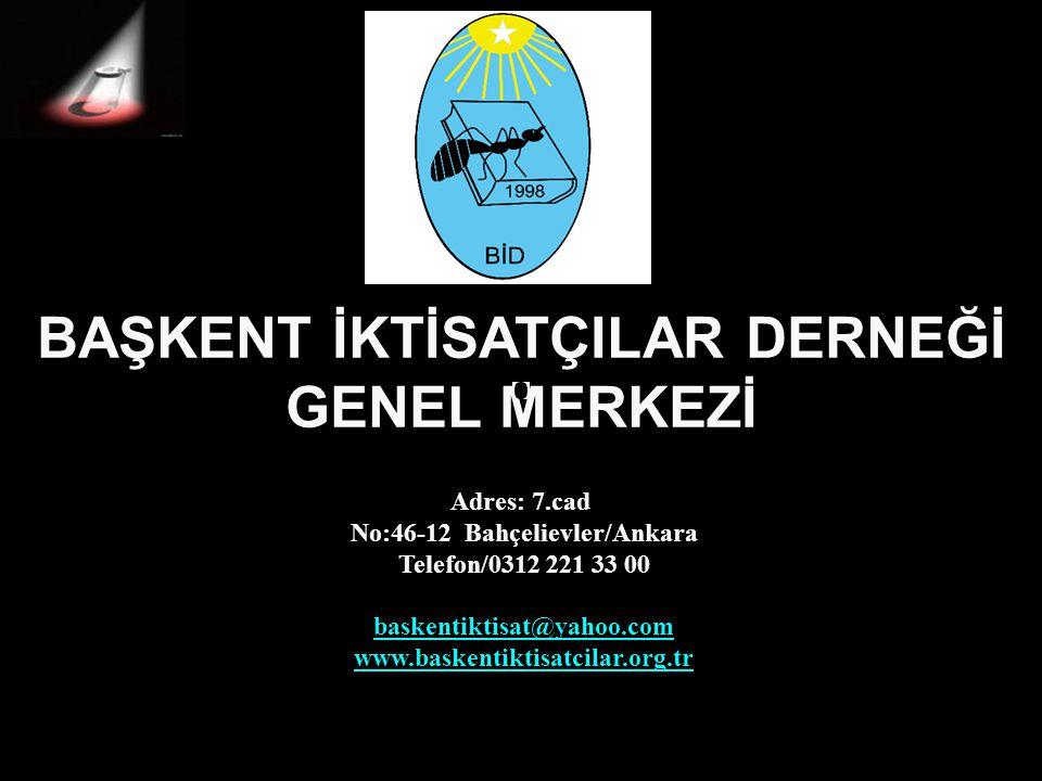 BAŞKENT İKTİSATÇILAR DERNEĞİ GENEL MERKEZİ Adres: 7.cad No:46-12 Bahçelievler/Ankara Telefon/0312 221 33 00 baskentiktisat@yahoo.com www.baskentiktisa