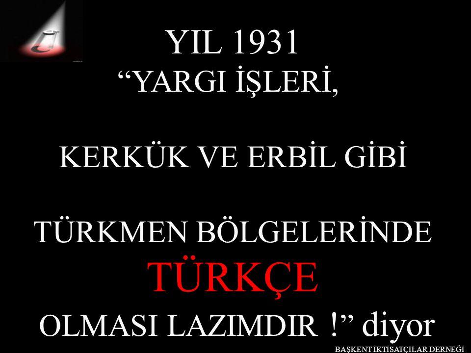 """YIL 1931 """"YARGI İŞLERİ, KERKÜK VE ERBİL GİBİ TÜRKMEN BÖLGELERİNDE TÜRKÇE OLMASI LAZIMDIR ! """" diyor BAŞKENT İKTİSATÇILAR DERNEĞİ"""