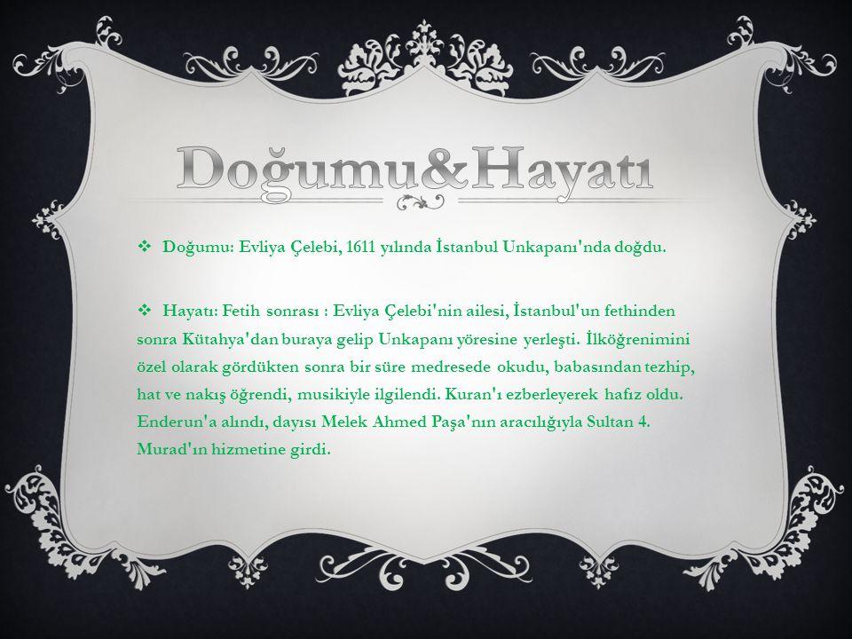  Doğumu: Evliya Çelebi, 1611 yılında İstanbul Unkapanı'nda doğdu.  Hayatı: Fetih sonrası : Evliya Çelebi'nin ailesi, İstanbul'un fethinden sonra Küt