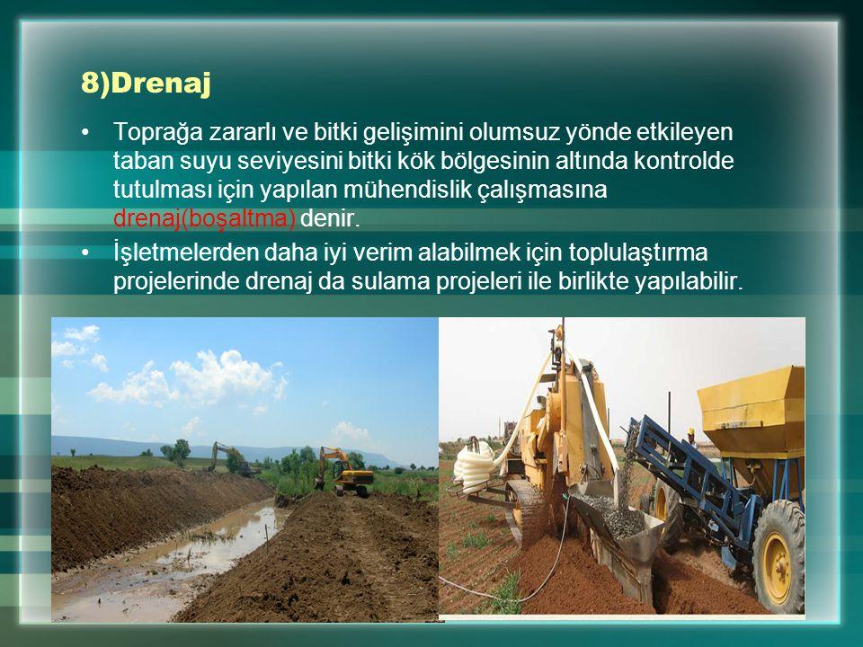 8)Drenaj Toprağa zararlı ve bitki gelişimini olumsuz yönde etkileyen taban suyu seviyesini bitki kök bölgesinin altında kontrolde tutulması için yapıl