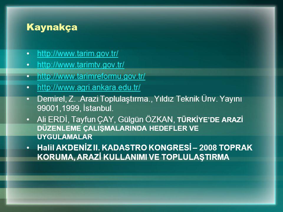 Kaynakça http://www.tarim.gov.tr/ http://www.tarimtv.gov.tr/ http://www.tarimreformu.gov.tr/ http://www.agri.ankara.edu.tr/ Demirel, Z..Arazi Toplulaş