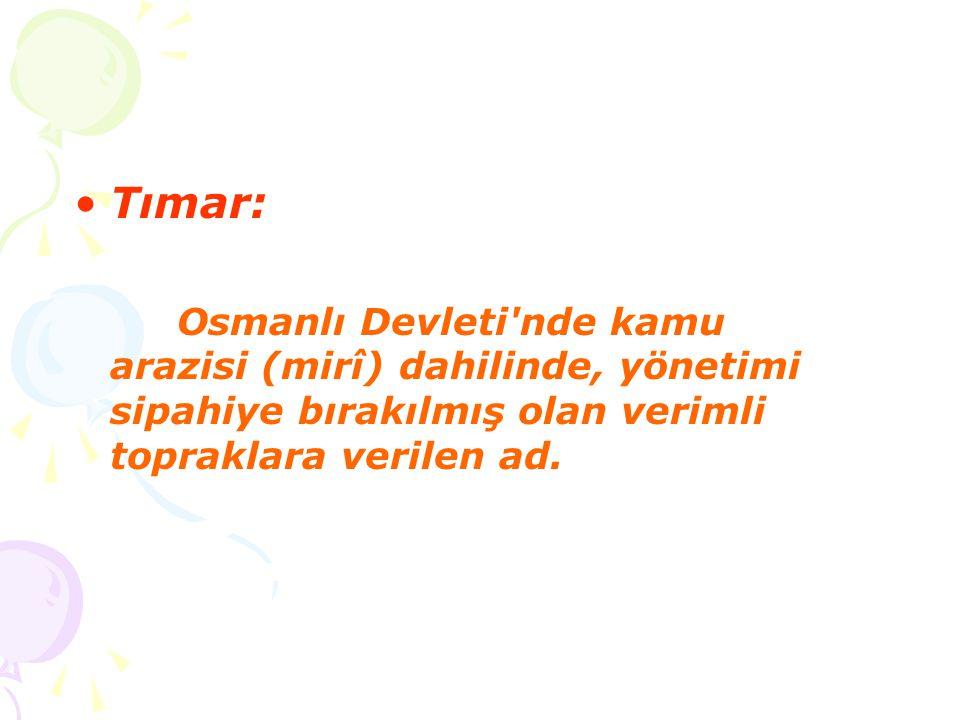 Tımar: Osmanlı Devleti'nde kamu arazisi (mirî) dahilinde, yönetimi sipahiye bırakılmış olan verimli topraklara verilen ad.