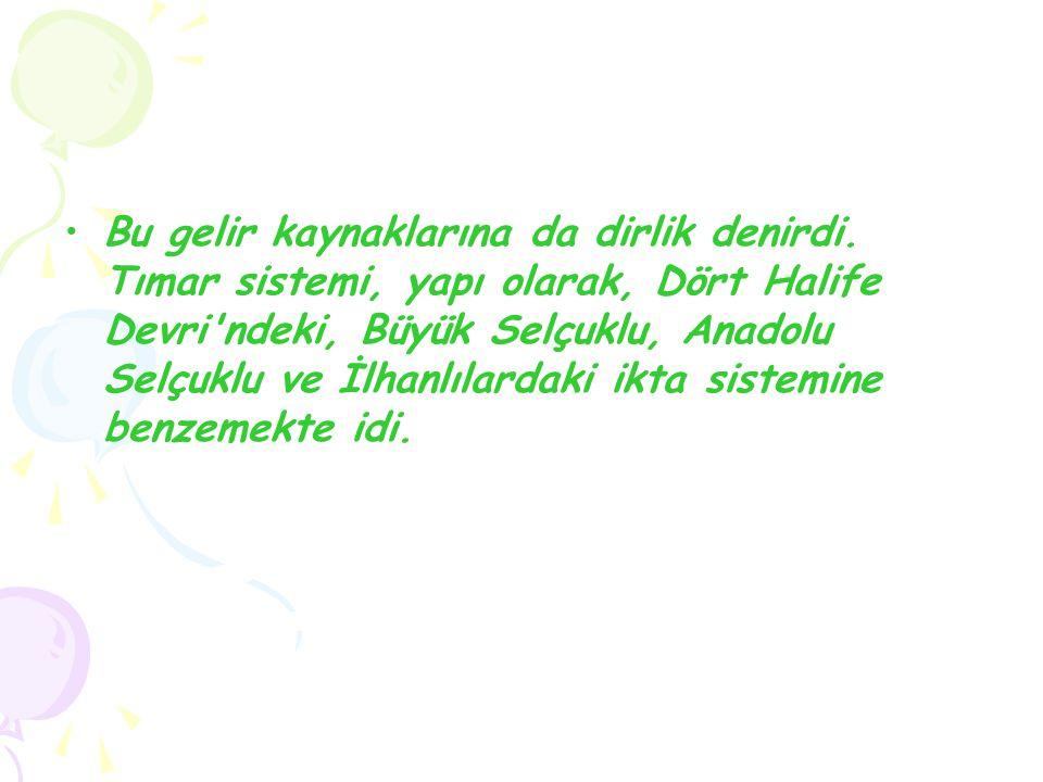 Osmanlı Devleti nde tımarla ilgili ilk kayda I. Murat devrinde rastlanmaktadır.