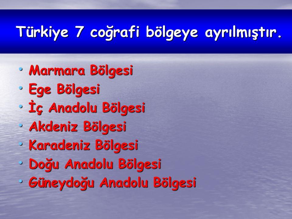 Türkiye 7 coğrafi bölgeye ayrılmıştır. Türkiye 7 coğrafi bölgeye ayrılmıştır. Marmara Bölgesi Marmara Bölgesi Ege Bölgesi Ege Bölgesi İç Anadolu Bölge