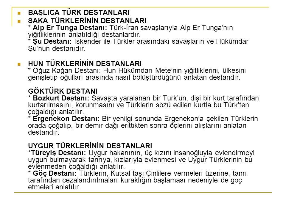 BAŞLICA TÜRK DESTANLARI SAKA TÜRKLERİNİN DESTANLARI * Alp Er Tunga Destanı: Türk-İran savaşlarıyla Alp Er Tunga'nın yiğitliklerinin anlatıldığı destan