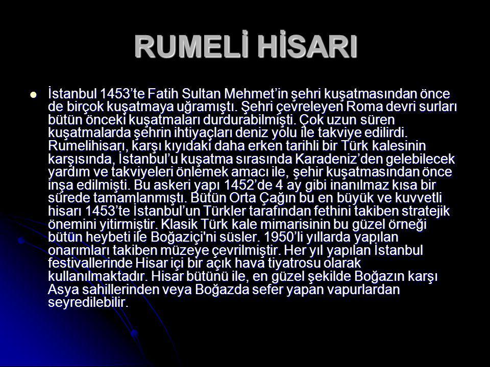 RUMELİ HİSARI İstanbul 1453'te Fatih Sultan Mehmet'in şehri kuşatmasından önce de birçok kuşatmaya uğramıştı.