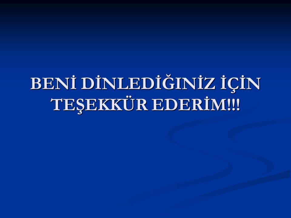 BENİ DİNLEDİĞINİZ İÇİN TEŞEKKÜR EDERİM!!!