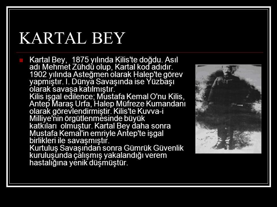 KARTAL BEY Kartal Bey, 1875 yılında Kilis'te doğdu. Asıl adı Mehmet Zühdü olup, Kartal kod adıdır. 1902 yılında Asteğmen olarak Halep'te görev yapmışt