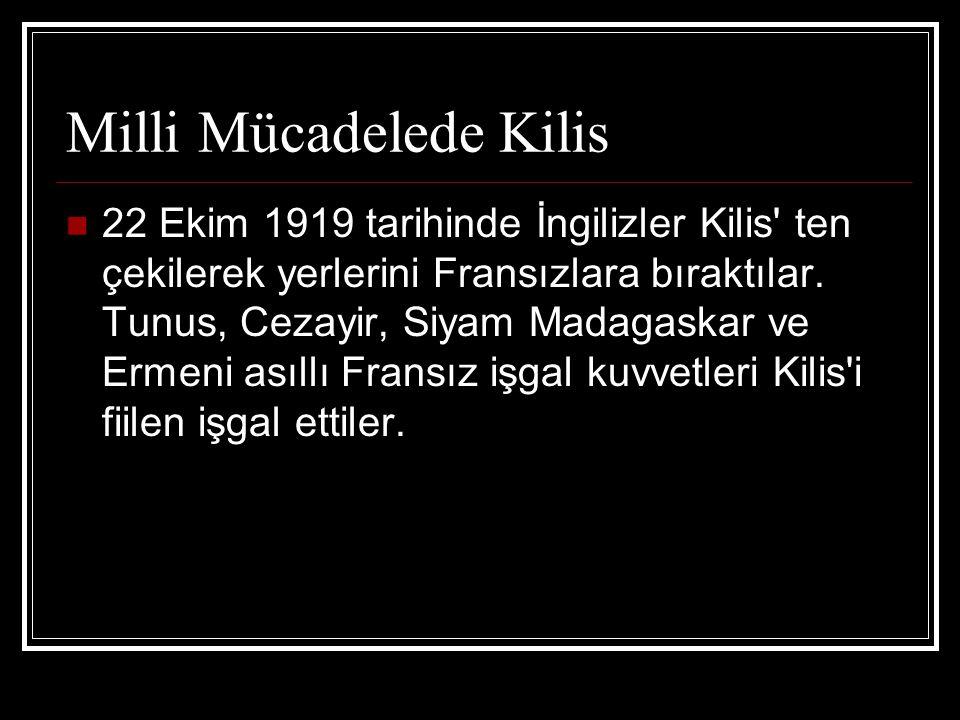 Milli Mücadelede Kilis 22 Ekim 1919 tarihinde İngilizler Kilis' ten çekilerek yerlerini Fransızlara bıraktılar. Tunus, Cezayir, Siyam Madagaskar ve Er