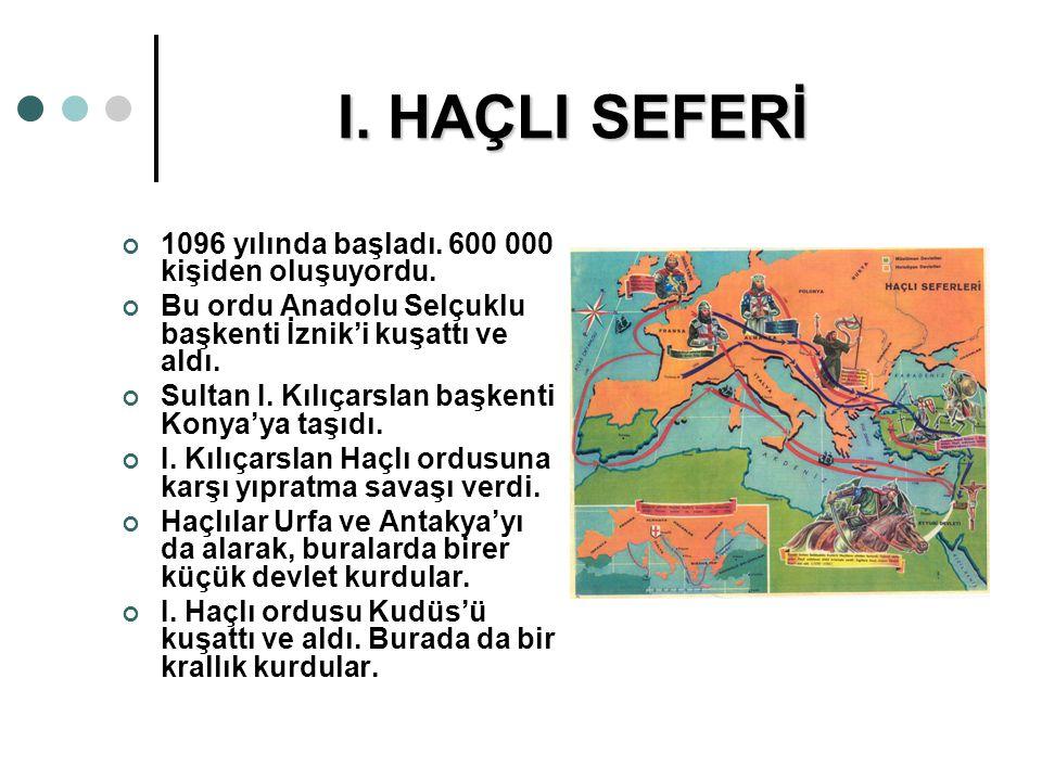I. HAÇLI SEFERİ 1096 yılında başladı. 600 000 kişiden oluşuyordu. Bu ordu Anadolu Selçuklu başkenti İznik'i kuşattı ve aldı. Sultan I. Kılıçarslan baş