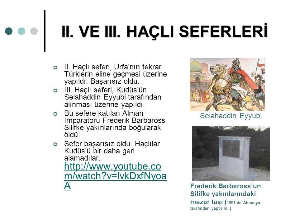 II. VE III. HAÇLI SEFERLERİ II. Haçlı seferi, Urfa'nın tekrar Türklerin eline geçmesi üzerine yapıldı. Başarısız oldu. III. Haçlı seferi, Kudüs'ün Sel