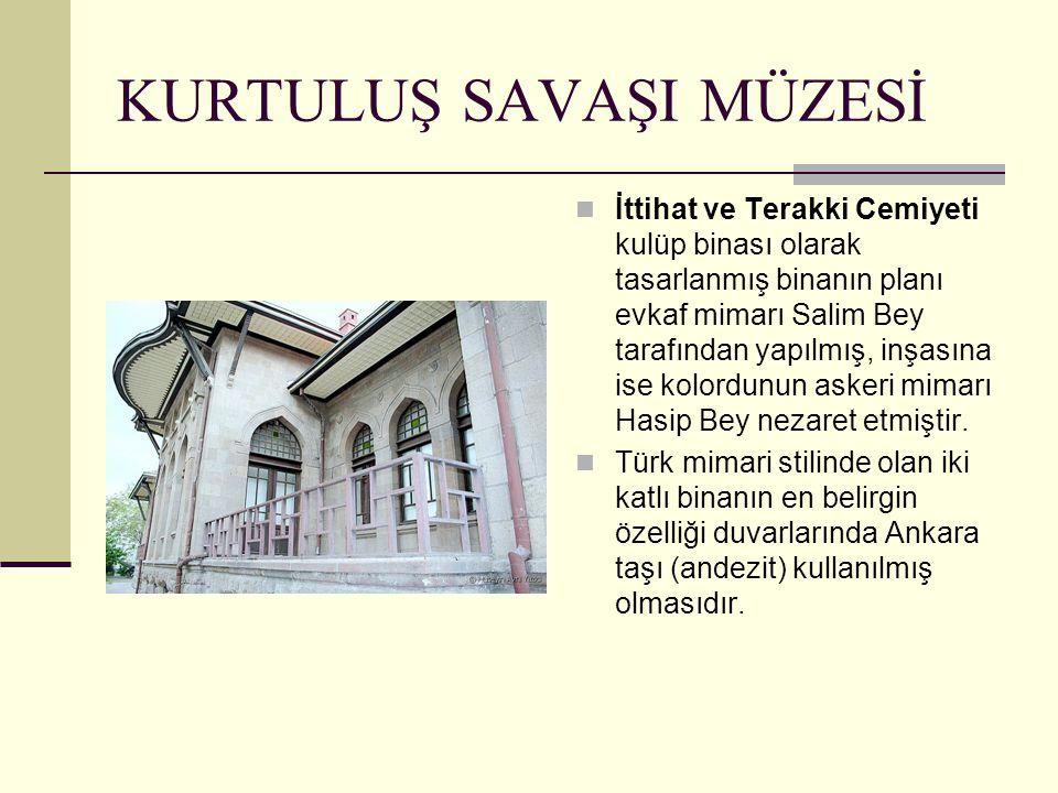 KURTULUŞ SAVAŞI MÜZESİ İttihat ve Terakki Cemiyeti kulüp binası olarak tasarlanmış binanın planı evkaf mimarı Salim Bey tarafından yapılmış, inşasına