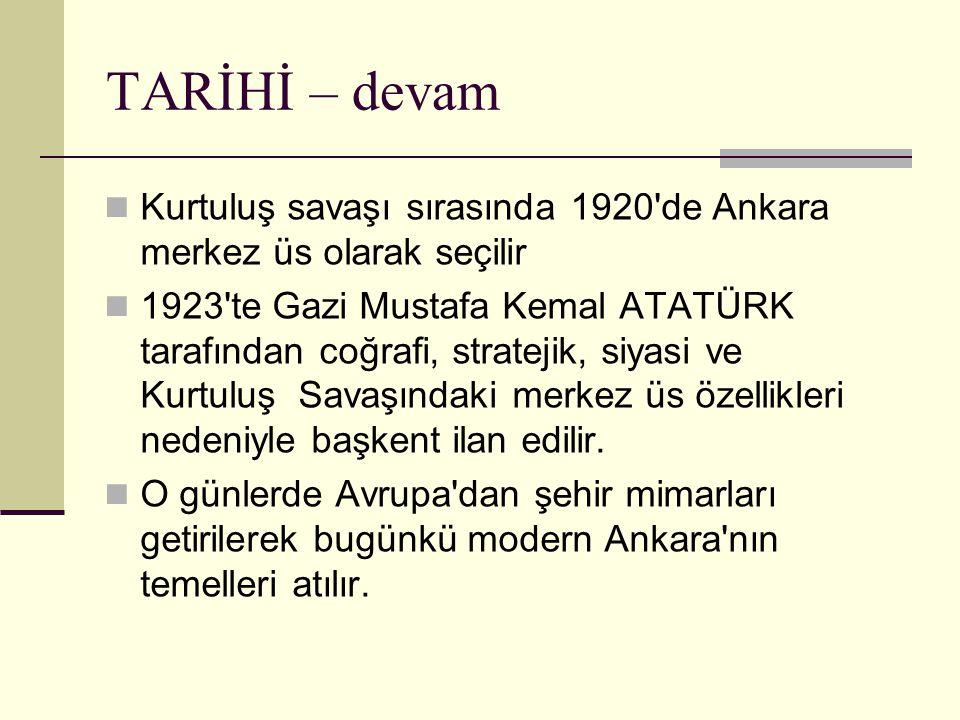 Kurtuluş savaşı sırasında 1920'de Ankara merkez üs olarak seçilir 1923'te Gazi Mustafa Kemal ATATÜRK tarafından coğrafi, stratejik, siyasi ve Kurtuluş